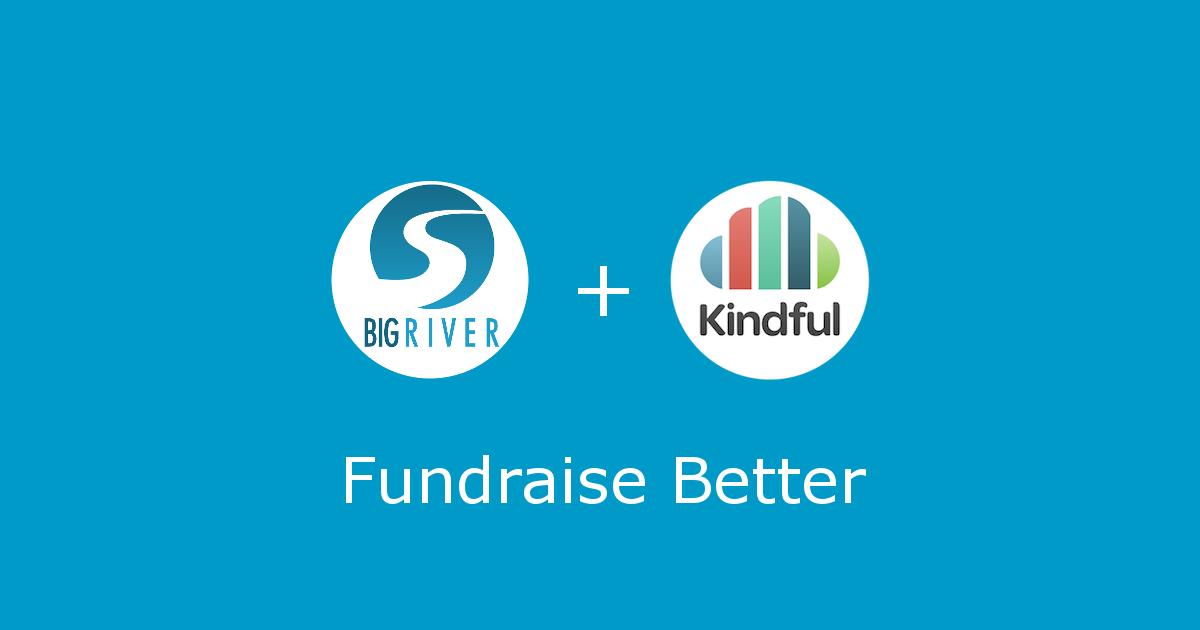 Big River + Kindful Bring New Value To Nonprofits